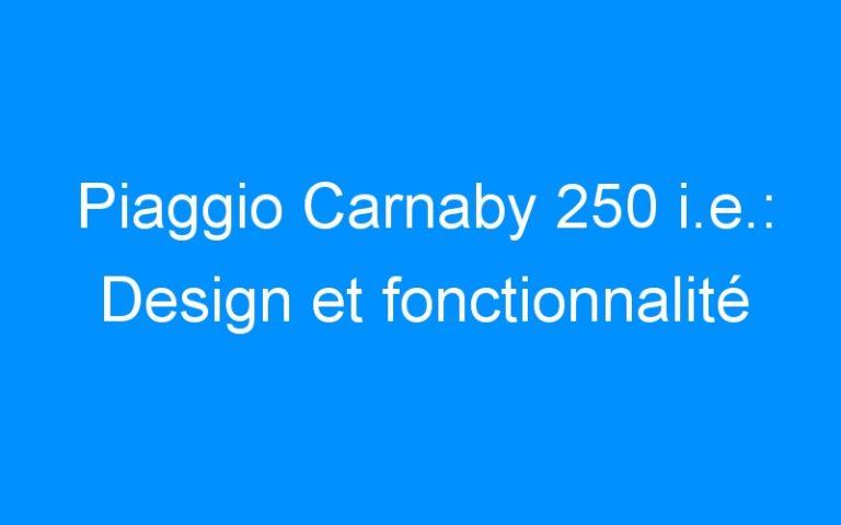 Piaggio Carnaby 250 i.e.: Design et fonctionnalité