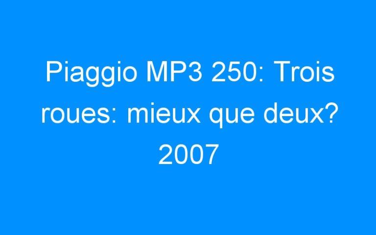 Piaggio MP3 250: Trois roues: mieux que deux? 2007