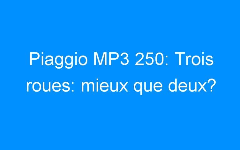 Piaggio MP3 250: Trois roues: mieux que deux?