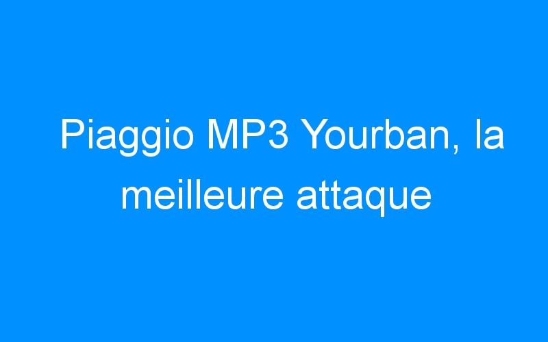 Piaggio MP3 Yourban, la meilleure attaque
