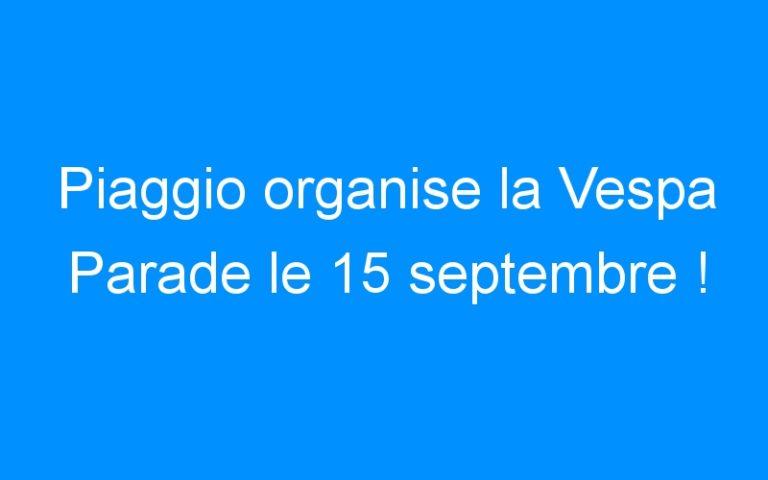 Piaggio organise la Vespa Parade le 15 septembre !