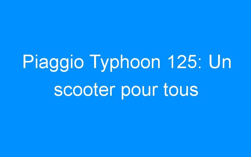 Piaggio Typhoon 125: Un scooter pour tous