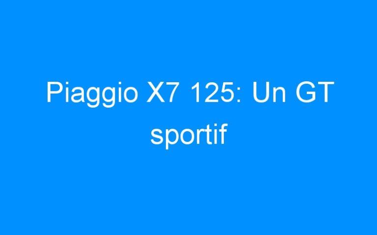 Piaggio X7 125: Un GT sportif
