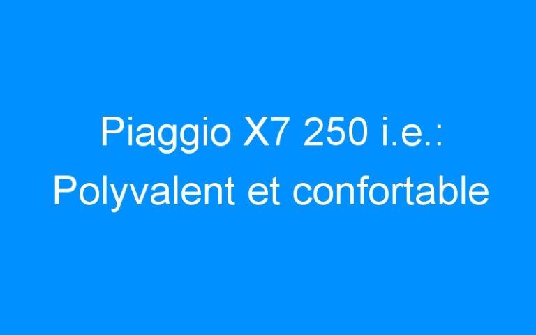 Piaggio X7 250 i.e.: Polyvalent et confortable