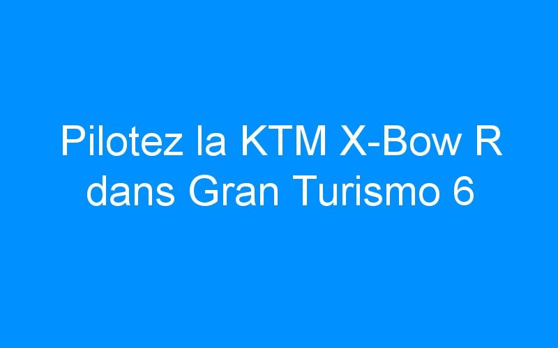 Pilotez la KTM X-Bow R dans Gran Turismo 6