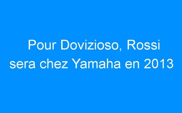 Pour Dovizioso, Rossi sera chez Yamaha en 2013
