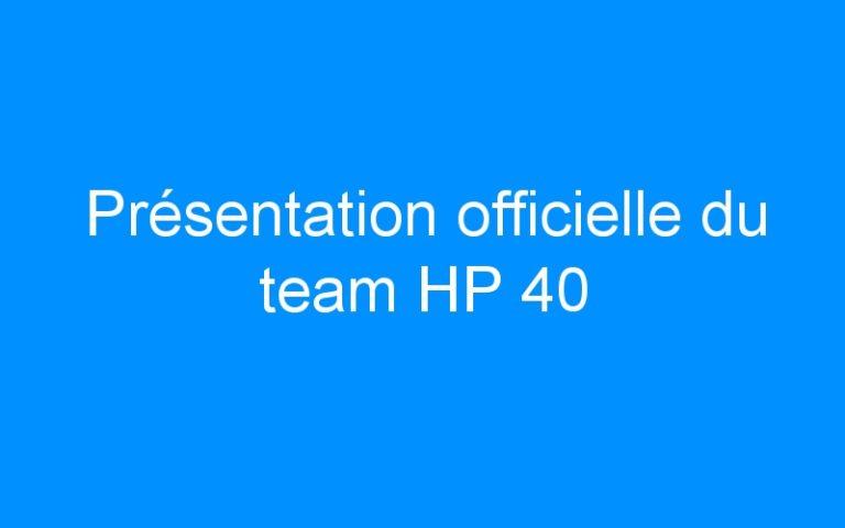 Présentation officielle du team HP 40