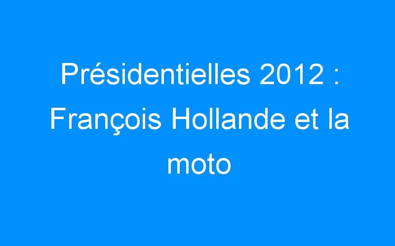 Présidentielles 2012 : François Hollande et la moto