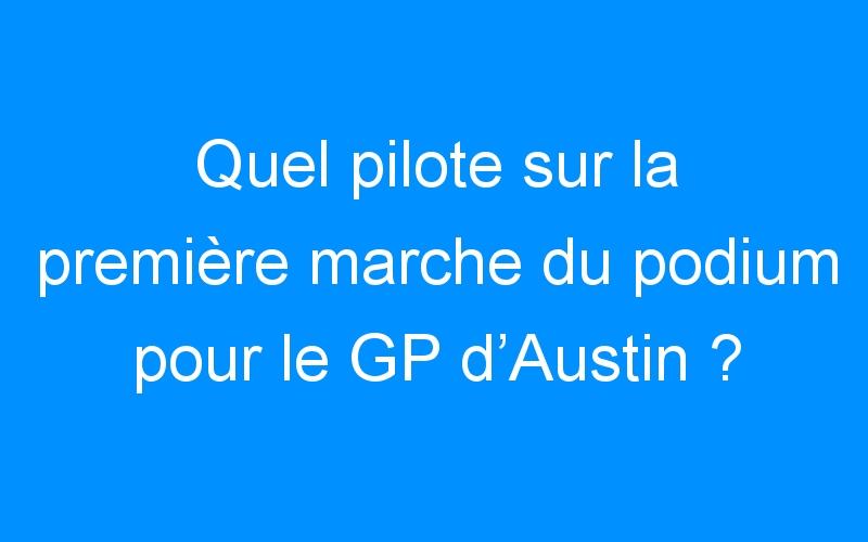 Quel pilote sur la première marche du podium pour le GP d'Austin ?