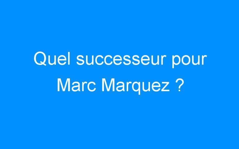 Quel successeur pour Marc Marquez ?