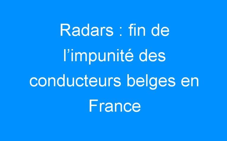 Radars : fin de l'impunité des conducteurs belges en France