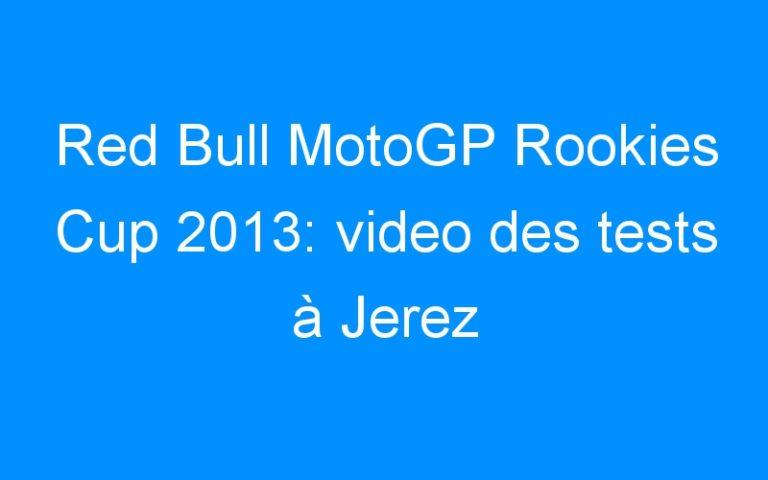 Red Bull MotoGP Rookies Cup 2013: video des tests à Jerez