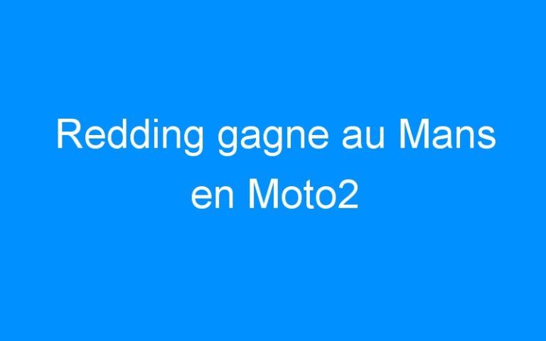 Redding gagne au Mans en Moto2
