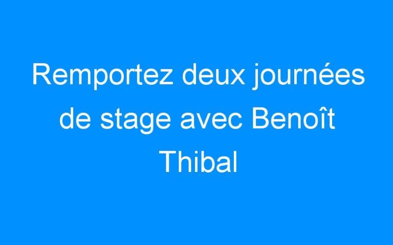 Remportez deux journées de stage avec Benoît Thibal
