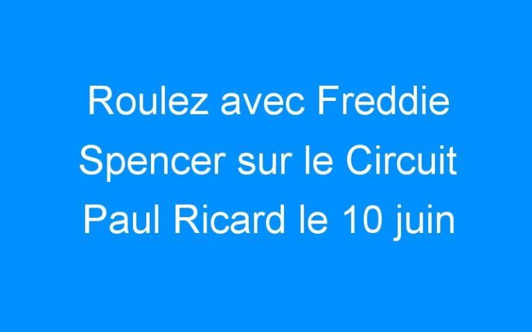 Roulez avec Freddie Spencer sur le Circuit Paul Ricard le 10 juin