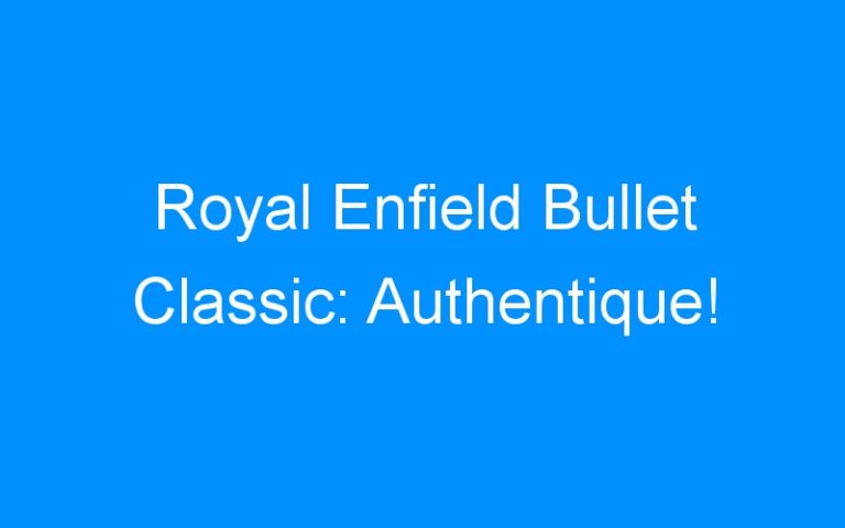 Royal Enfield Bullet Classic: Authentique!