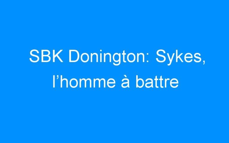 SBK Donington: Sykes, l'homme à battre