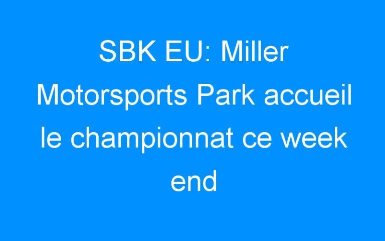 SBK EU: Miller Motorsports Park accueil le championnat ce week end
