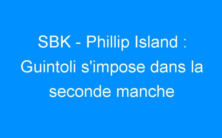 SBK – Phillip Island : Guintoli s'impose dans la seconde manche
