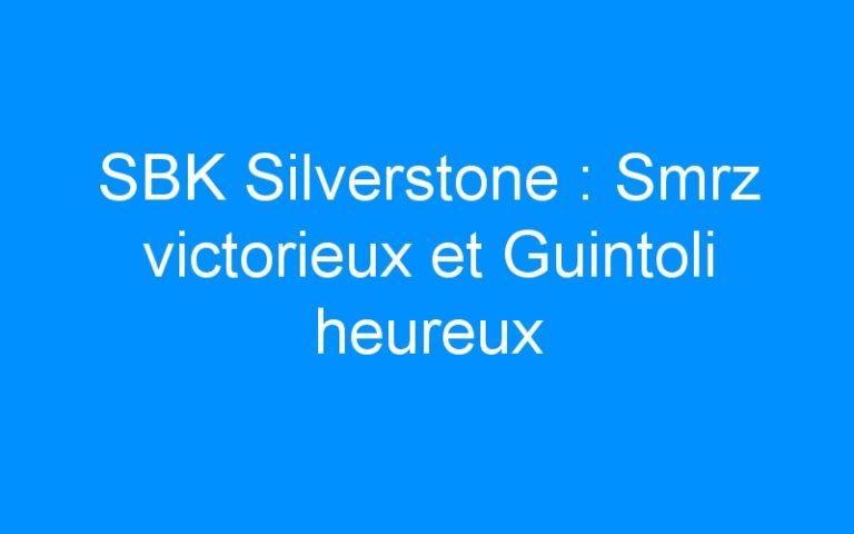 SBK Silverstone : Smrz victorieux et Guintoli heureux