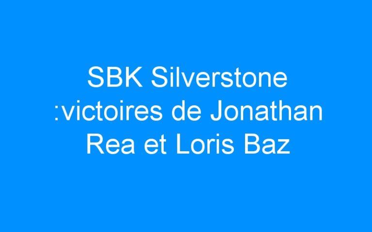 SBK Silverstone :victoires de Jonathan Rea et Loris Baz