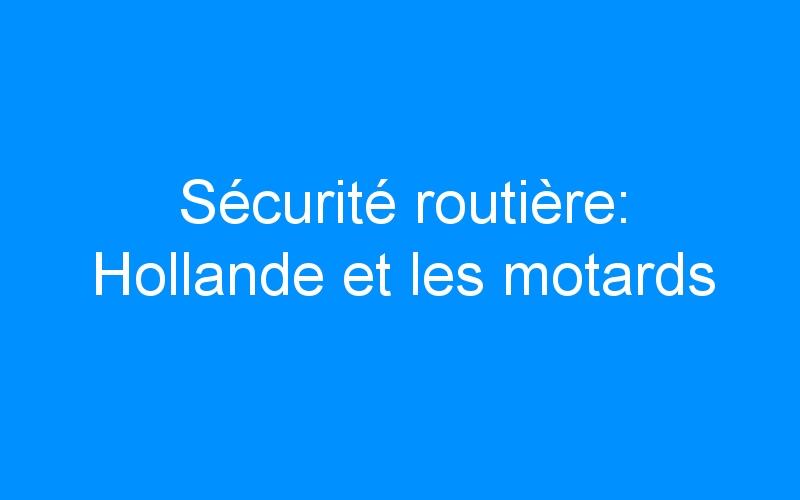 Sécurité routière: Hollande et les motards