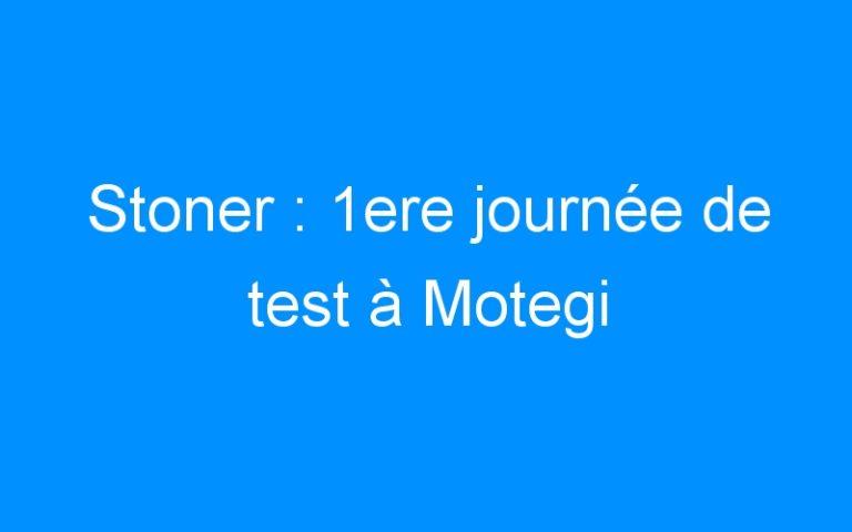 Stoner : 1ere journée de test à Motegi