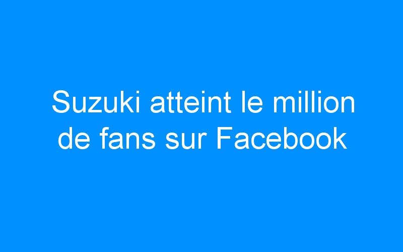 Suzuki atteint le million de fans sur Facebook