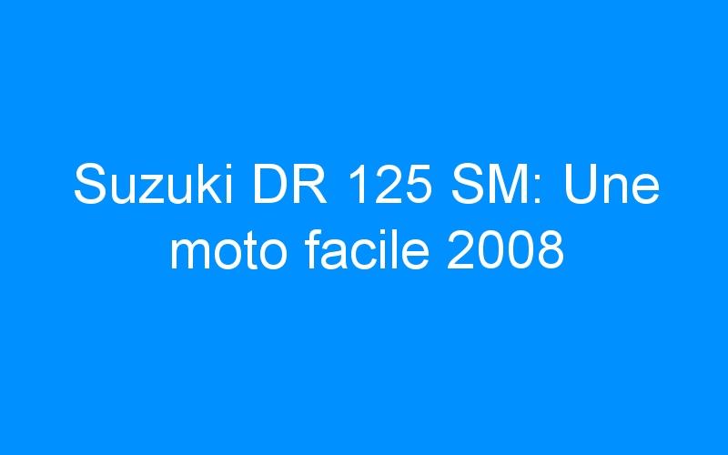 Suzuki DR 125 SM: Une moto facile 2008