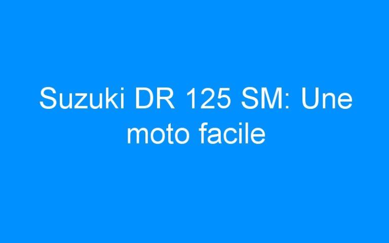 Suzuki DR 125 SM: Une moto facile