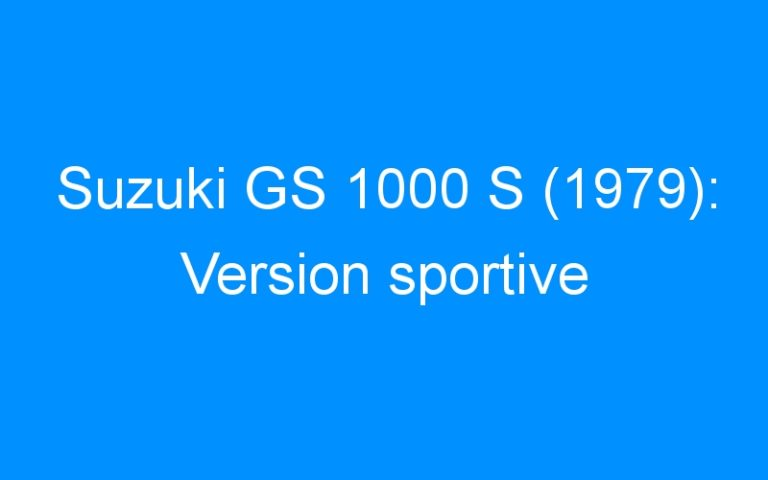 Suzuki GS 1000 S (1979): Version sportive