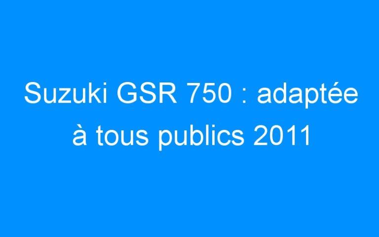 Suzuki GSR 750: adaptée à tous publics 2011