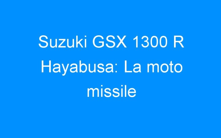 Suzuki GSX 1300 R Hayabusa: La moto missile