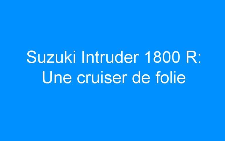 Suzuki Intruder 1800 R: Une cruiser de folie