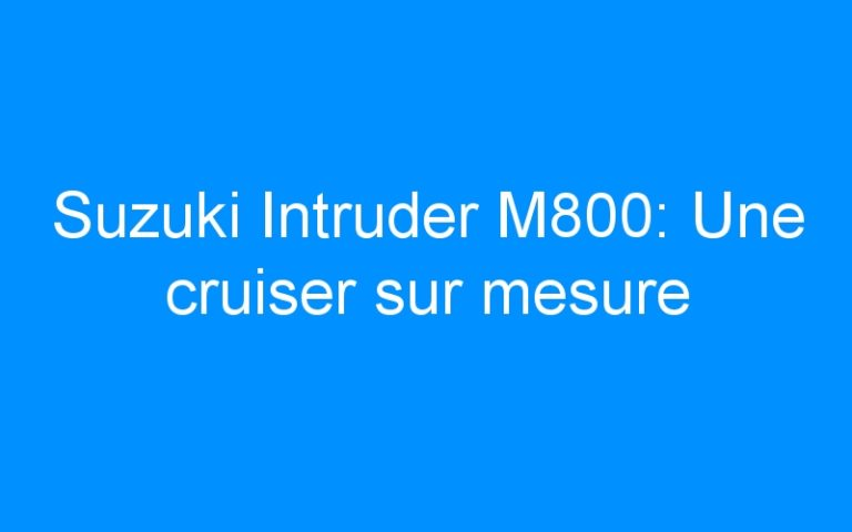 Suzuki Intruder M800: Une cruiser sur mesure