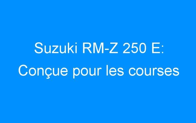 Suzuki RM-Z 250 E: Conçue pour les courses