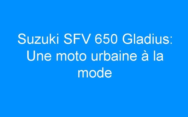 Suzuki SFV 650 Gladius: Une moto urbaine à la mode