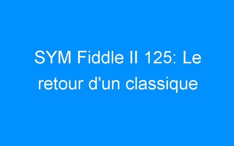 SYM Fiddle II 125: Le retour d'un classique