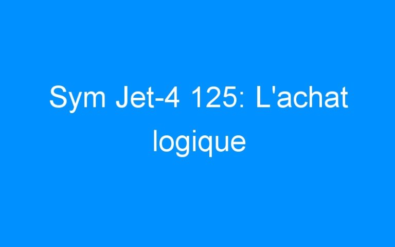 Sym Jet-4 125: L'achat logique