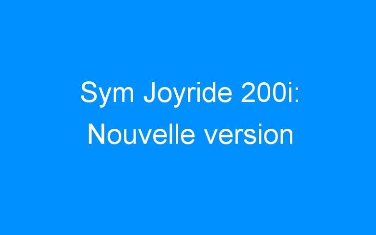 Sym Joyride 200i: Nouvelle version