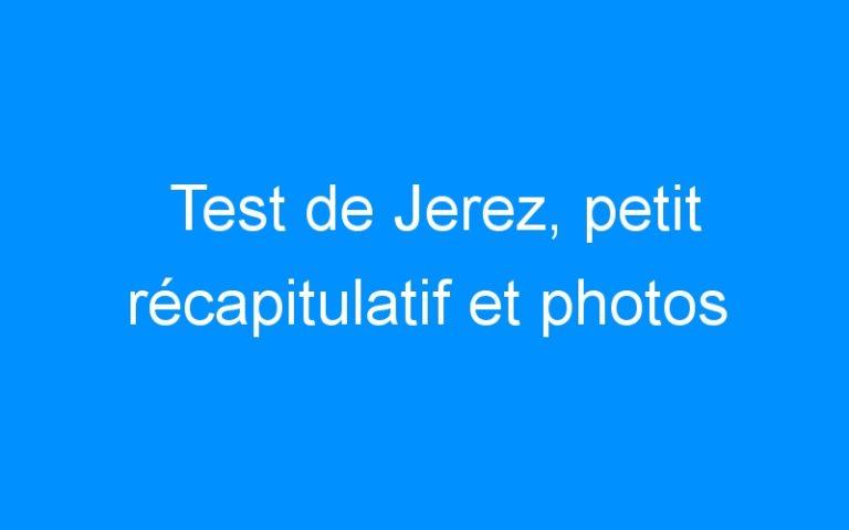 Test de Jerez, petit récapitulatif et photos