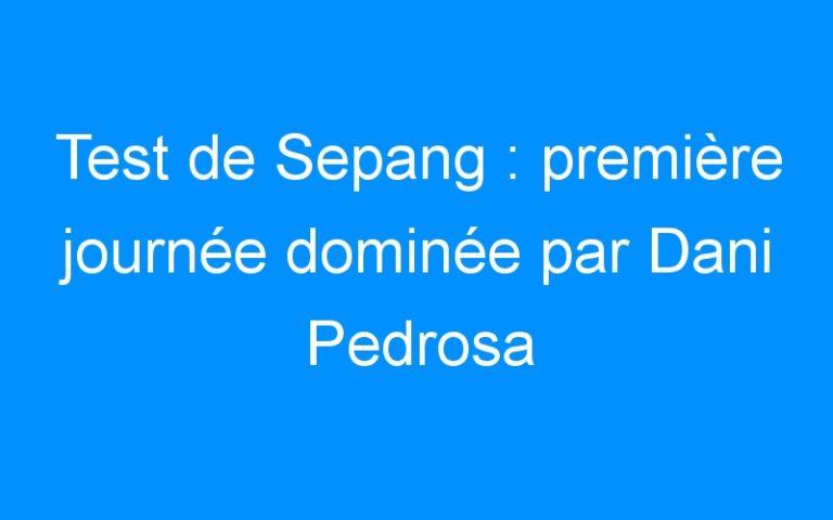 Test de Sepang : première journée dominée par Dani Pedrosa