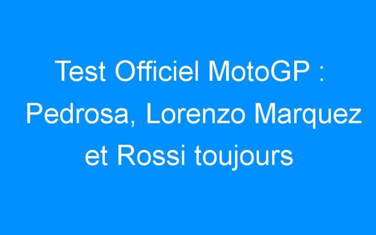 Test Officiel MotoGP : Pedrosa, Lorenzo Marquez et Rossi toujours