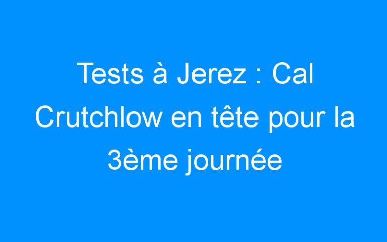 Tests à Jerez : Cal Crutchlow en tête pour la 3ème journée