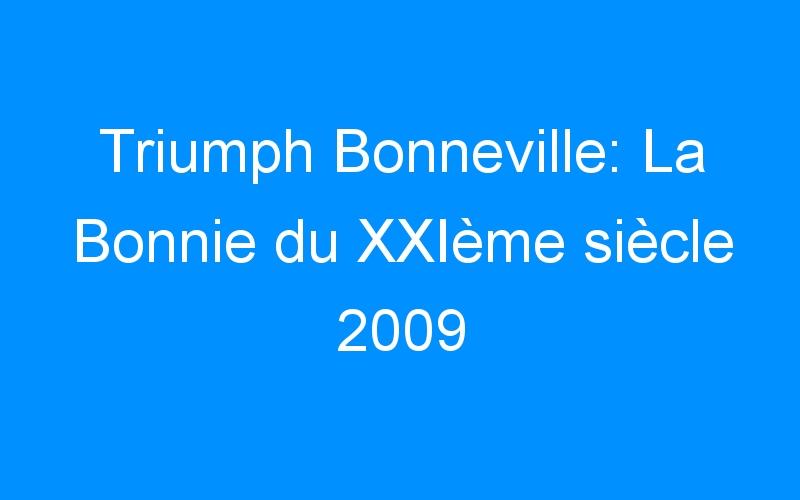 Triumph Bonneville: La Bonnie du XXIème siècle 2009