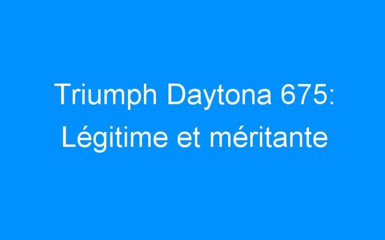 Triumph Daytona 675: Légitime et méritante