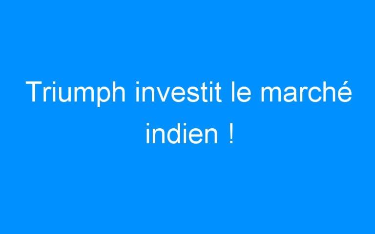 Triumph investit le marché indien !
