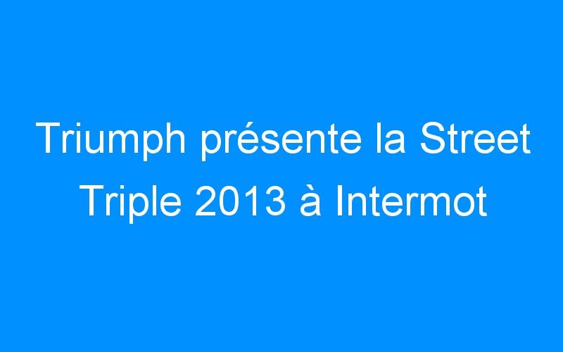 Triumph présente la Street Triple 2013 à Intermot