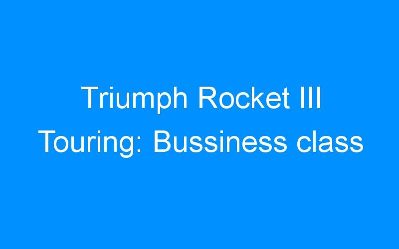 Triumph Rocket III Touring: Bussiness class