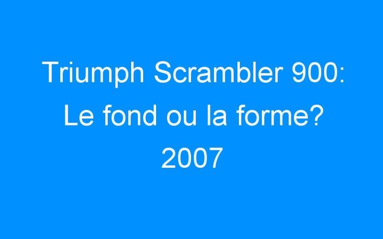 Triumph Scrambler 900: Le fond ou la forme? 2007